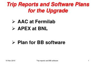 Trip Reports and Software Plans for the Upgrade
