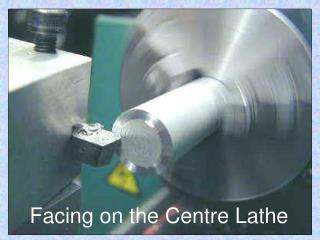 Facing on the Centre Lathe