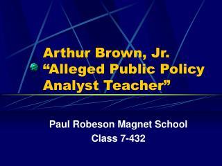 "Arthur Brown, Jr. ""Alleged Public Policy Analyst Teacher"""