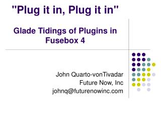 """Plug it in, Plug it in"" Glade Tidings of Plugins in Fusebox 4"