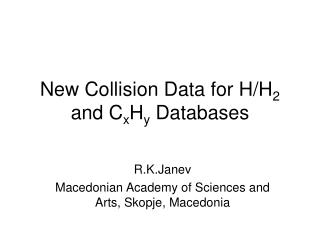 New Collision Data for H/H 2  and C x H y  Databases