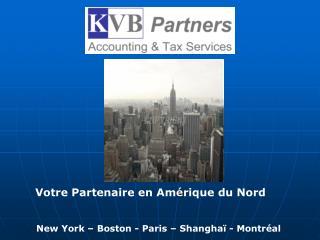 Votre Partenaire en Am é rique du Nord New York – Boston - Paris –  Shanghaï  - Montréal