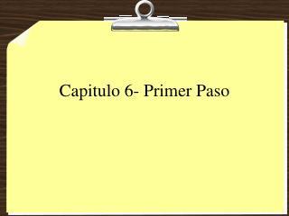 Capitulo 6- Primer Paso