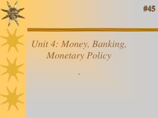Unit 4: Money, Banking, Monetary Policy