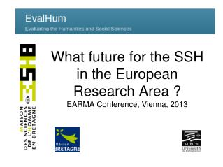 What future for the SSH in the European Research Area ? EARMA Conference, Vienna, 2013
