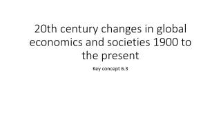 20th century changes in global economics and societies 1900 to the present