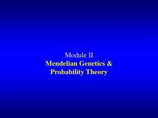 Module II Mendelian Genetics & Probability Theory