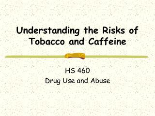 Understanding the Risks of Tobacco and Caffeine
