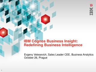 IBM Cognos Business Insight: Redefining Business Intelligence
