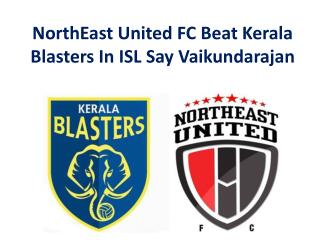 NorthEast United FC Beat Kerala Blasters In ISL Say Vaikunda