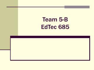 Team 5-B EdTec 685
