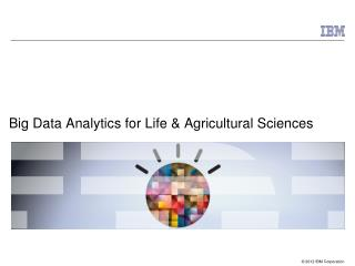 Big Data Analytics for Life & Agricultural Sciences