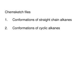 1.Conformations of straight chain alkanes