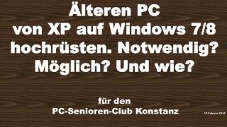 Älteren PC  von XP auf Windows 7/8 hochrüsten. Notwendig? Möglich? Und wie? für den