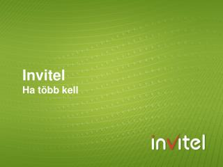 Invitel  Ha t�bb kell