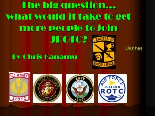 The big question… what would it take to get more people to join JROTC?