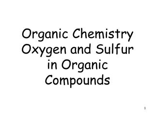 Organic Chemistry                         Oxygen and Sulfur in Organic Compounds