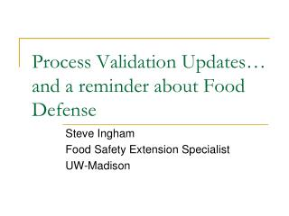 Process Validation Updates� and a reminder about Food Defense