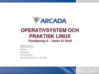 OPERATIVSYSTEM OCH PRAKTISK LINUX Föreläsning 5 – Vecka 47 2010