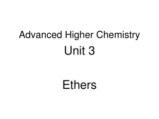 Advanced Higher Chemistry Unit 3 Ethers