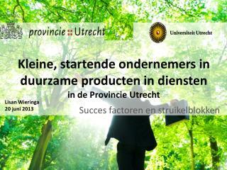 Kleine, startende ondernemers in duurzame producten in diensten in de Provincie Utrecht