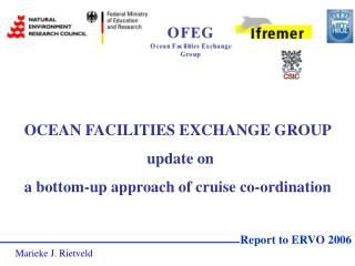 OCEAN FACILITIES EXCHANGE GROUP update on a bottom-up approach of cruise co-ordination