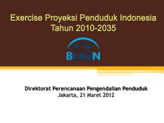 E xercise Proyeksi Penduduk Indonesia  Tahun  2010-2035