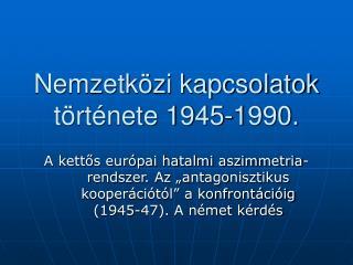 Nemzetközi kapcsolatok története 1945-1990.