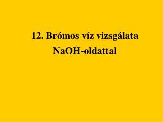 12. Brómos víz vizsgálata  NaOH-oldattal