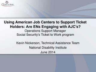 Kevin Nickerson, Technical Assistance Team National Disability Institute June 2014