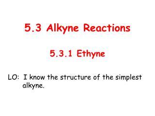 5.3 Alkyne Reactions
