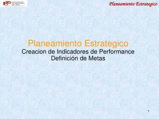 Planeamiento Estrategico Creacion de Indicadores de Performance Definici ón de Metas