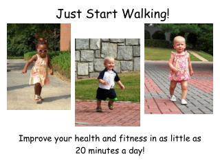 Just Start Walking!