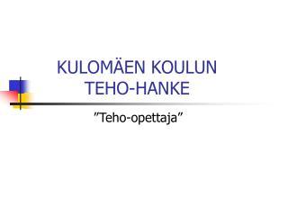 KULOMÄEN KOULUN  TEHO-HANKE