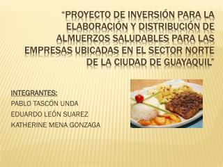 INTEGRANTES: PABLO TASCÓN UNDA EDUARDO LEÓN SUAREZ KATHERINE MENA GONZAGA