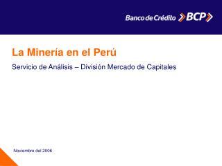 La Minería en el Perú Servicio de Análisis – División Mercado de Capitales