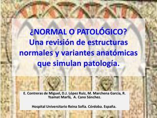 NORMAL O PATOL GICO Una revisi n de estructuras normales y variantes anat micas que simulan patolog a.