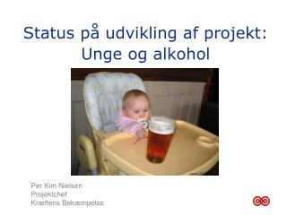 Status på udvikling af projekt: Unge og alkohol