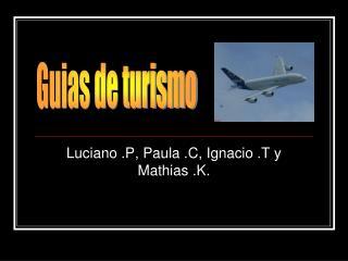 Luciano .P, Paula .C, Ignacio .T y Mathias .K.