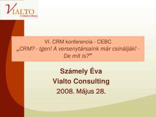 """VI. CRM konferencia - CEBC """" CRM? - Igen!A versenytársaink már csinálják! - De mit is? """""""