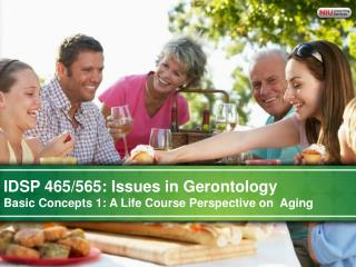IDSP 465/565: Issues in Gerontology Basic Concepts 1: A Life Course Perspective on  Aging