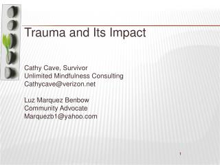 Trauma and Its Impact    Cathy Cave, Survivor Unlimited Mindfulness Consulting Cathycaveverizon  Luz Marquez Benbow Comm