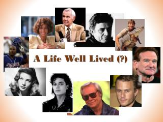 A Life Well Lived (?)