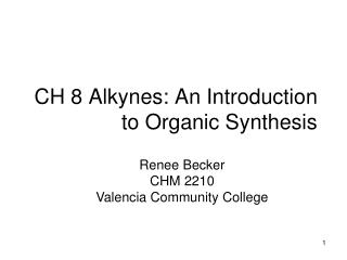CH 8 Alkynes: An Introduction to Organic Synthesis