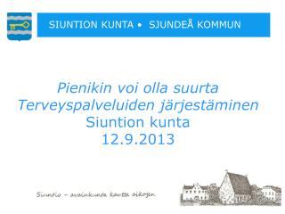 Pienikin voi olla suurta Terveyspalveluiden järjestäminen Siuntion kunta 12.9.2013