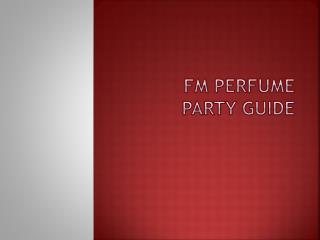 FM PERFUME Party Guide