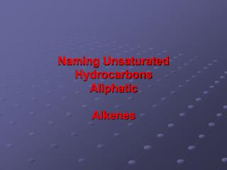 Naming Unsaturated Hydrocarbons Aliphatic Alkenes