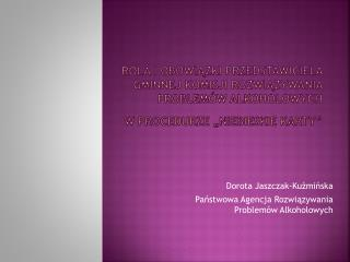 Dorota Jaszczak-Kuźmińska Państwowa Agencja Rozwiązywania  Problemów Alkoholowych