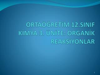 ORTAÖĞRETİM 12.SINIF KİMYA 3. ÜNİTE: ORGANİK REAKSİYONLAR