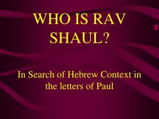WHO IS RAV SHAUL?